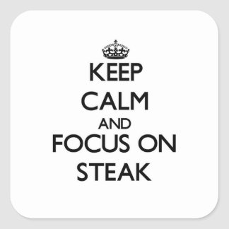 Keep Calm and focus on Steak Square Sticker