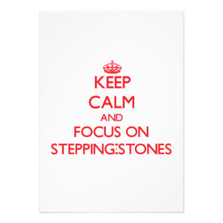 Keep Calm and focus on Stepping-Stones Announcement
