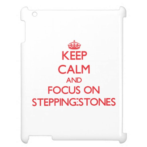 Keep Calm and focus on Stepping-Stones Cover For The iPad