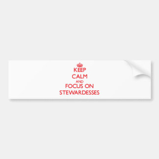 Keep Calm and focus on Stewardesses Bumper Stickers