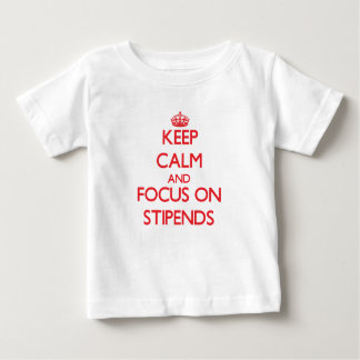 Keep Calm and focus on Stipends T-shirt