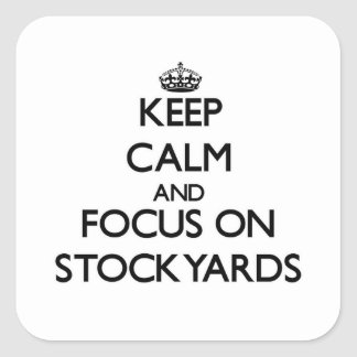 Keep Calm and focus on Stockyards Square Sticker