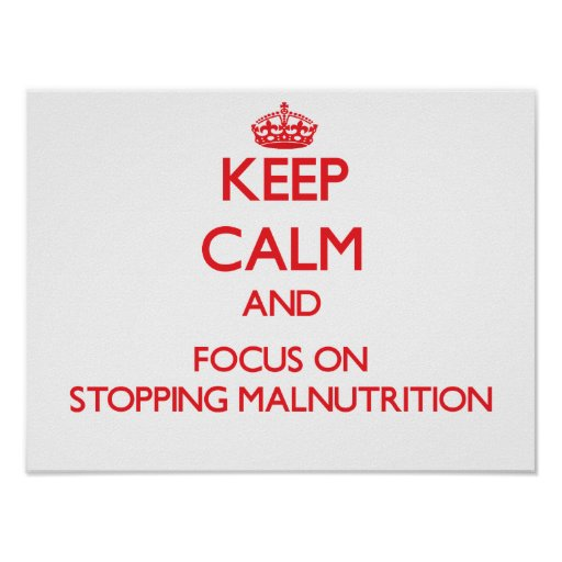 Keep Calm and focus on Stopping Malnutrition Poster