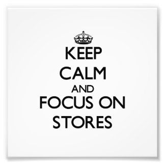 Keep Calm and focus on Stores Photograph