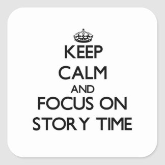 Keep Calm and focus on Story Time Square Stickers