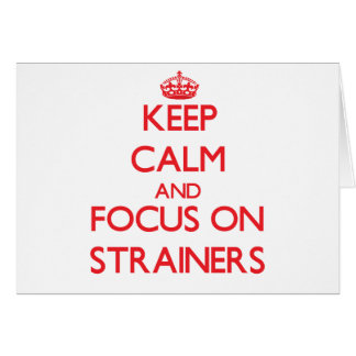 Keep Calm and focus on Strainers Cards