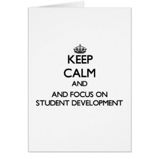 Keep calm and focus on Student Development Greeting Cards