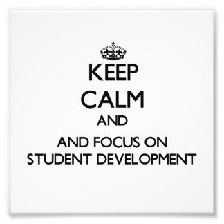 Keep calm and focus on Student Development Photographic Print