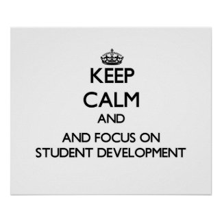Keep calm and focus on Student Development Posters