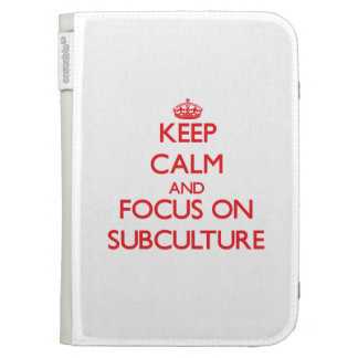 Keep Calm and focus on Subculture Cases For The Kindle