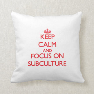 Keep Calm and focus on Subculture Throw Pillow