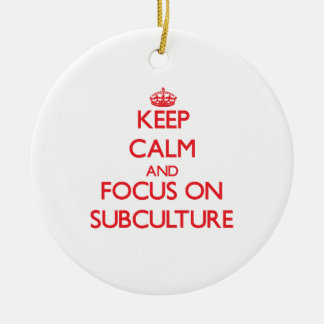 Keep Calm and focus on Subculture Ornament