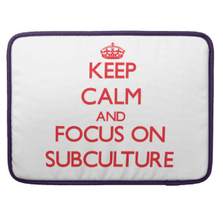 Keep Calm and focus on Subculture Sleeve For MacBook Pro