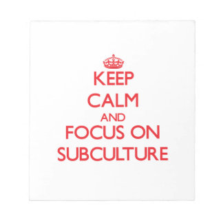 Keep Calm and focus on Subculture Memo Pad