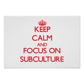 Keep Calm and focus on Subculture Poster