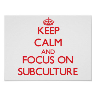 Keep Calm and focus on Subculture Print