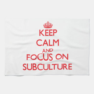 Keep Calm and focus on Subculture Towel
