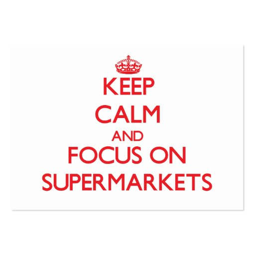 Keep Calm and focus on Supermarkets Business Cards