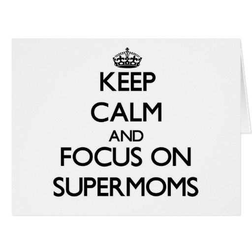 Keep Calm and focus on Supermoms Greeting Cards