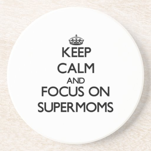 Keep Calm and focus on Supermoms Beverage Coasters