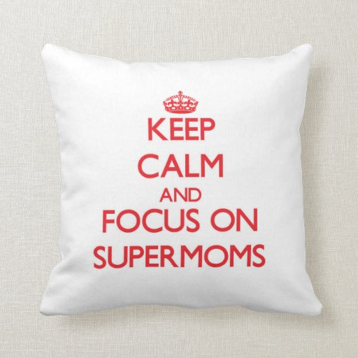 Keep Calm and focus on Supermoms Throw Pillow