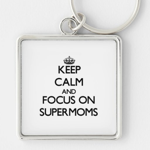 Keep Calm and focus on Supermoms Keychain