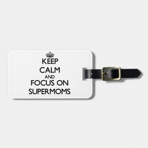 Keep Calm and focus on Supermoms Tags For Luggage