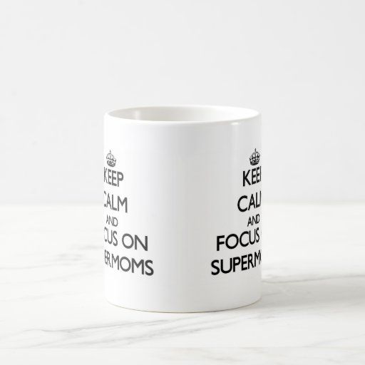 Keep Calm and focus on Supermoms Coffee Mugs
