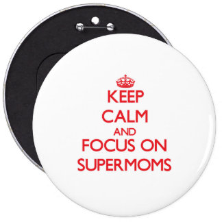 Keep Calm and focus on Supermoms Pinback Buttons