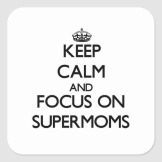 Keep Calm and focus on Supermoms Square Sticker