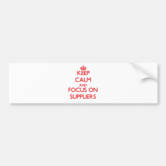 Keep Calm and focus on Suppliers Bumper Stickers
