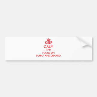Keep Calm and focus on Supply And Demand Bumper Sticker