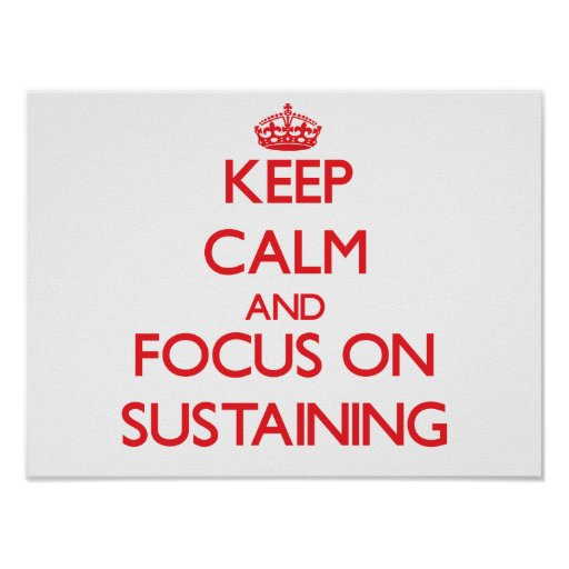 Keep Calm and focus on Sustaining Print