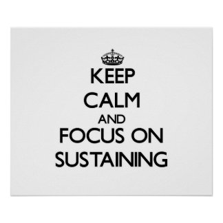 Keep Calm and focus on Sustaining Posters