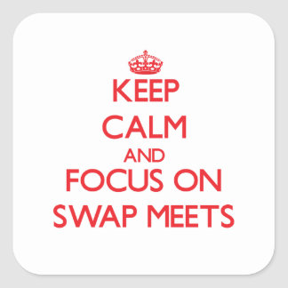 Keep Calm and focus on Swap Meets Square Sticker