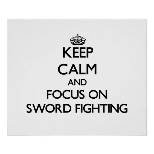 Keep Calm and focus on Sword Fighting Print