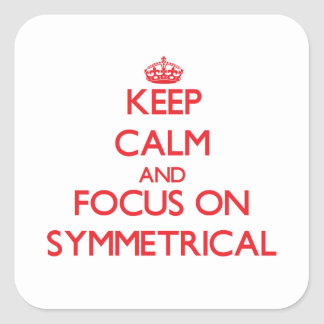 Keep Calm and focus on Symmetrical Square Stickers