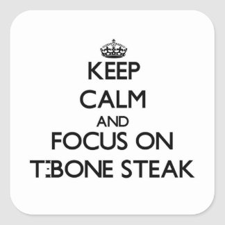 Keep Calm and focus on T-Bone Steak Square Sticker