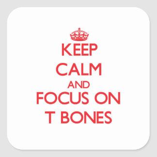 Keep Calm and focus on T-Bones Square Sticker