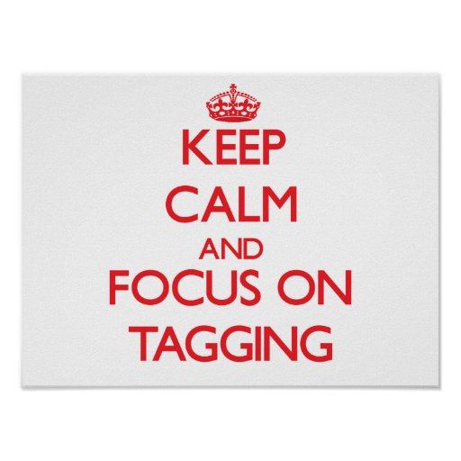 Keep Calm and focus on Tagging Posters
