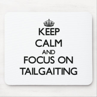 Keep Calm and focus on Tailgaiting Mouse Pads