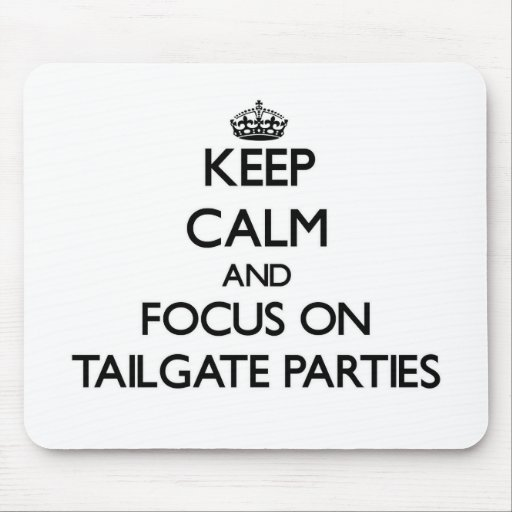 Keep Calm and focus on Tailgate Parties Mousepad