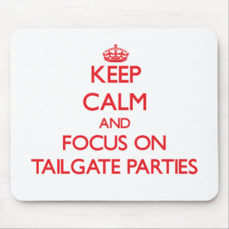 Keep Calm and focus on Tailgate Parties Mouse Pads