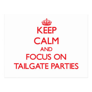 Keep Calm and focus on Tailgate Parties Post Cards