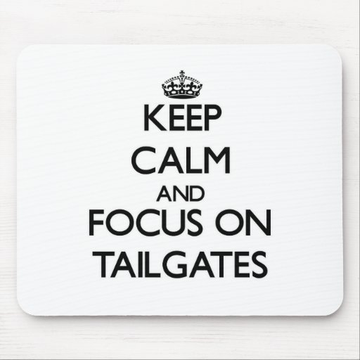 Keep Calm and focus on Tailgates Mouse Pads
