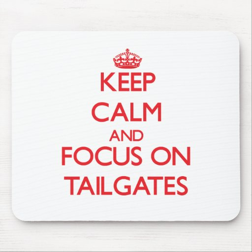 Keep Calm and focus on Tailgates Mousepad
