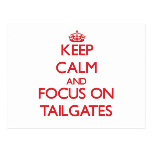 Keep Calm and focus on Tailgates Postcards