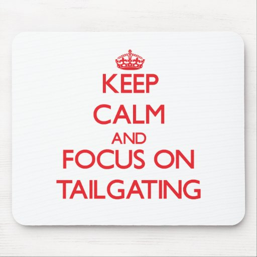 Keep Calm and focus on Tailgating Mouse Pad
