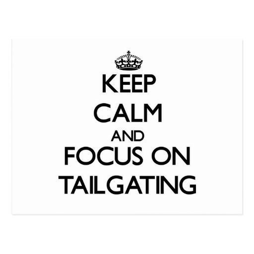 Keep Calm and focus on Tailgating Postcards