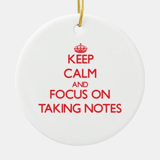 Keep Calm and focus on Taking Notes Ornament